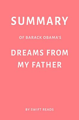 Summary of Barack Obama   s Dreams from My Father by Swift Reads