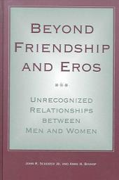 Beyond Friendship and Eros: Unrecognized Relationships between Men and Women