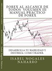 FOREX TRADING MANUAL PRÁCTICO DE FOREX: Desarrolla tu habilidad y destreza como TRADER