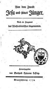 Von dem Zwecke Jesu und seiner Jünger: noch ein Fragment des Wolfenbüttelschen Ungenannten, Band 1