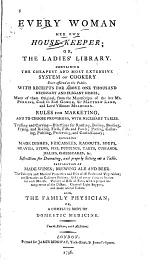 Every Woman Her Own House-keeper; Or, The Ladies' Library