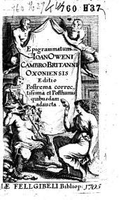 Epigrammatum Ioan Oweni Cambro Britanni Oxoniensis editio postrema correctissima et posthumis quibusdam adaucta