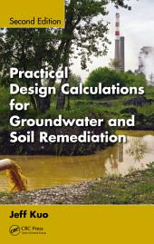 Practical Design Calculations for Groundwater and Soil Remediation: Edition 2