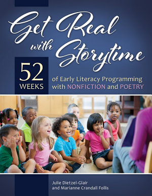 Get Real with Storytime  52 Weeks of Early Literacy Programming with Nonfiction and Poetry PDF
