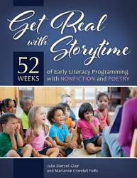 Get Real With Storytime 52 Weeks Of Early Literacy Programming With Nonfiction And Poetry Book PDF