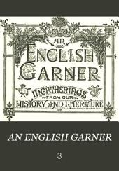 An English Garner: Ingatherings from Our History and Literature, Volume 3