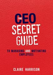 The CEO Secret Guide to Managing and Motivating Employees