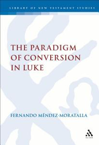 The Paradigm of Conversion in Luke PDF