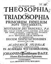 Theosophia et triadosophia primorum fidelium Novi Testamenti: hoc est mysterium Dei trinunius ... decem disputationibus demonstratum