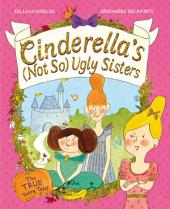 Cinderella's Not So Ugly Sisters: The True Fairy Tale