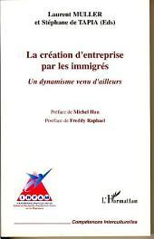 La création d'entreprise par les immigrés: Un dynamisme venu d'ailleurs