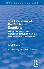 The Literature of the Ancient Egyptians: Poems, Narratives, and Manuals of Instruction from the Third and Second Millenia B.C.
