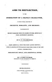 Aids to Reflection: In the Formation of a Manly Character, on the Several Grounds of Prudence, Morality, and Religion: Illustrated by Select Passages from Our Elder Divines, Especially from Archbishop Leighton. 1st American, from the 1st London Edition