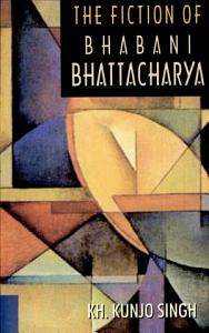 The Fiction of Bhabani Bhattacharya PDF