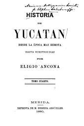Historia de Yucatán, desde la época [sic] más remota hasta nuestros días: La guerra social. 1847-1881