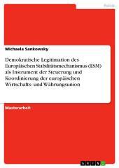 Demokratische Legitimation des Europäischen Stabilitätsmechanismus (ESM) als Instrument der Steuerung und Koordinierung der europäischen Wirtschafts- und Währungsunion
