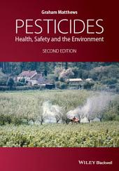 Pesticides: Health, Safety and the Environment, Edition 2