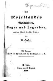 Des Mosellandes Geschichten, Sagen u. Legenden, aus dem Munde deutscher Dichter: Als Anhang: Hagen von Throneck u. die Nibelungen