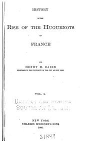 History of the Rise of the Huguenots of France: Volume 1