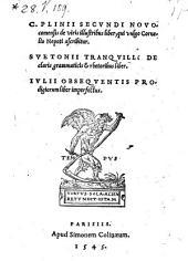 C. Plinii Secundi Nouocomensis de viris illustribus liber, qui vulgo Cornelio Nepoti ascribitur. Suetonii tranquilli de claris grammaticis et rhetoribus liber. Iulii obsequentis prodigiorum liber imperfectus