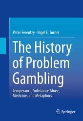 The History of Problem Gambling: Temperance, Substance Abuse, Medicine, and Metaphors