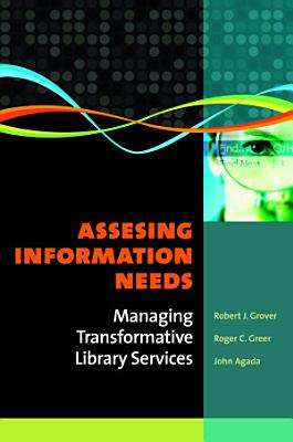 Assessing Information Needs: Managing Transformative Library Services