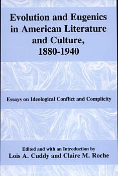Evolution and Eugenics in American Literature and Culture  1880 1940 PDF