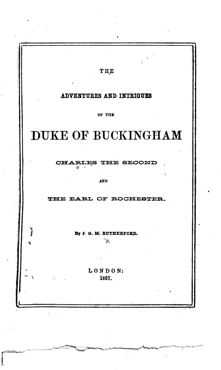 The Adventures and Intrigues of the Duke of Buckingham, Charles the Second and the Earl of Rochester