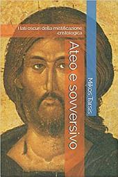 Ateo e sovversivo. I lati oscuri della mistificazione cristologica