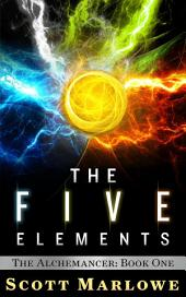 The Five Elements: The Alchemancer: Book One