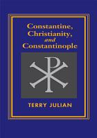 Constantine the Great  Christianity  and Constantinople PDF