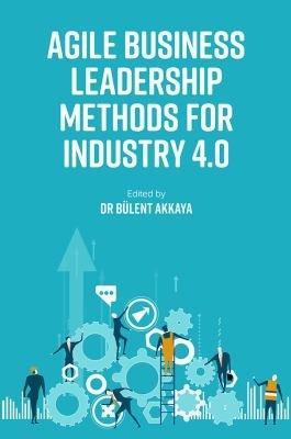 Agile Business Leadership Methods for Industry 4 0