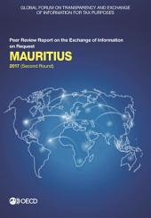 Global Forum on Transparency and Exchange of Information for Tax Purposes Global Forum on Transparency and Exchange of Information for Tax Purposes: Mauritius 2017 (Second Round) Peer Review Report on the Exchange of Information on Request: Peer Review Report on the Exchange of Information on Request