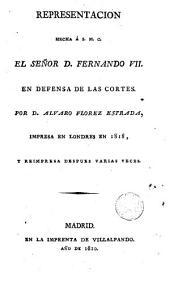 Representation hecha a... Fernando VII er defensa de las cortes: impresa en Londres en 1818 y reimpresa despues varias veces