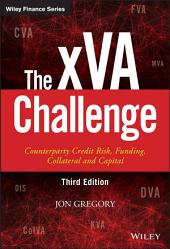 The xVA Challenge: Counterparty Credit Risk, Funding, Collateral, and Capital, Edition 3