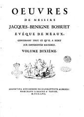 Oeuvres de messire Jacques Benigne Bossuet eveque de Meaux, contenant tout ce qu'il a ecrit sur differentes matieres. Volume premier (-dixiéme): Volume10