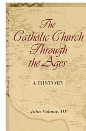 The Catholic Church Through the Ages: A History