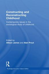 Constructing and Reconstructing Childhood: Contemporary issues in the sociological study of childhood, Edition 3