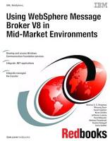 Using WebSphere Message Broker V8 in Mid Market Environments PDF