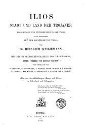 Ilios, Stadt und Land der Trojaner: Forschungen und Entdeckungen in der Troas und besonders auf der Baustelle von Troja