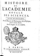 HISTOIRE DE L'ACADÉMIE ROYALE DES SCIENCES. ANNÉE M. DCCLXVI. Avec les Mémoires de Mathématique & de Physique, pour la même Année, Tirés des Registres de cette Académie