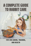 A Complete Guide To Rabbit Care