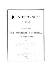 John O  Arnha   A Tale  To which is Added The Murderit Mynstrell  and Other Poems PDF