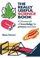 The Really Useful Science Book: A Framework of Knowledge for Primary Teachers, Edition 3
