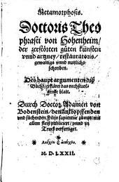 Metamorphosis: Doctoris Theophrasti von Hohenheim, der zerstörten guten künsten unnd artzney restauratoris, gewaltigs unnd nutzlichs schreiben ...
