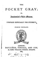 The Pocket Gray; Or, Anatomist's Vade Mecum