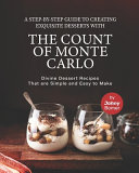 A Step by Step Guide to Creating Exquisite Desserts with The Count of Monte Carlo