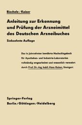 Anleitung zur Erkennung und Prüfung der Arzneimittel des Deutschen Arzneibuches: Zugleich ein Leitfaden für Apothekenvisitatoren, Ausgabe 17
