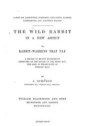 The Wild Rabbit in a New Aspect, Or, Rabbit-warrens that Pay : A Record of Recent Experiments Conducted on the Estate of the ... Earl of Wharncliffe at Wortley Hall