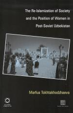 The Re-Islamization of Society and the Position of Women in Post-Soviet Uzbekistan